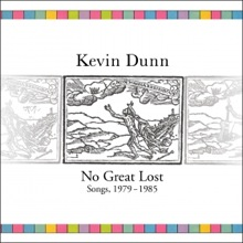 Kevin Dunn – No Great Lost: Songs 1979-1985
