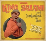 King Salami and the Cumberland Three – Fourteen Blazin Bangers!!