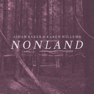 Aidan Baker and Karen Willems - Nonland