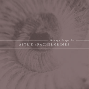 Astrïd and Rachel Grimes - Through The Sparkle