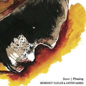 Benedict Taylor and Anton Mobin - Stow | Phasing