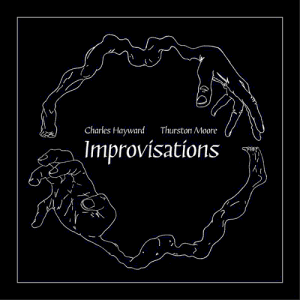 Charles Hayward and Thurston Moore - Improvisations