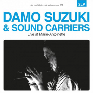 Damo Suzuki & Sound Carriers - Live At Marie-Antoinette