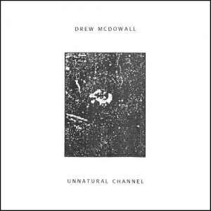 Drew McDowall - Unnatural Channel