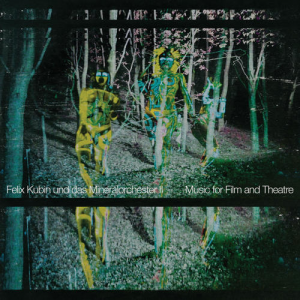 Felix Kubin Und Das Mineralorchester - Music for Film and Theatre
