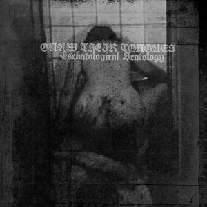 Gnaw Their Tongues - Eschatological Scatology