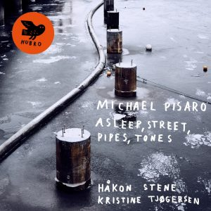 Håkon Stene and Kristine Tjøgersen - Michael Pisaro: Asleep, Street, Pipes, Tones