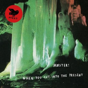 Møster! – When You Cut Into The Present