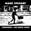 Mark Stewart - Consumed: The Remix Wars