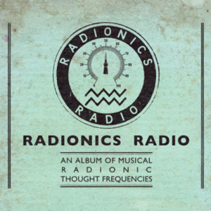 Radionics Radio - An Album Of Musical Thought Frequencies