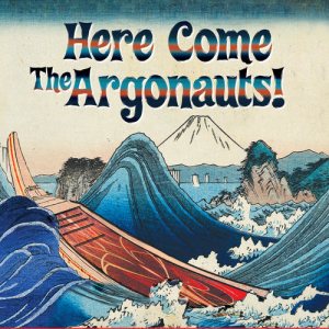 The Argonauts - Here Come The Argonauts!
