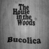 The House In The Woods – Bucolica