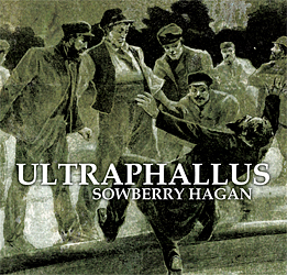 Ultraphallus – Sowberry Hagan