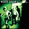 White Hills - So You Are... So You'll Be